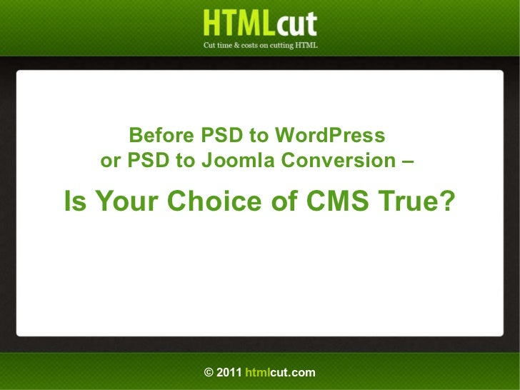 © 2011  html cut.com Before PSD to WordPress  or PSD to Joomla Conversion  –   Is Your Choice of CMS True?