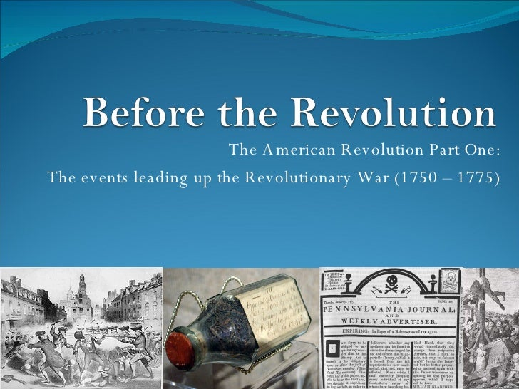 The American Revolution Part One: The events leading up the Revolutionary War (1750 – 1775)