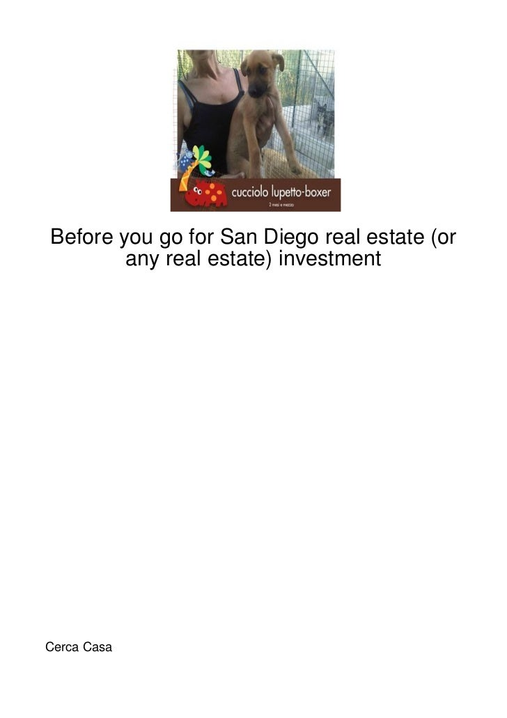 Before you go for San Diego real estate (or        any real estate) investmentCerca Casa