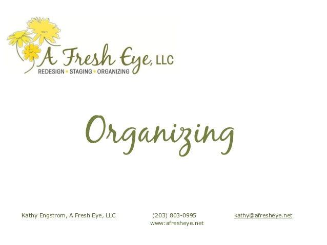OrganizingKathy Engstrom, A Fresh Eye, LLC   (203) 803-0995      kathy@afresheye.net                                   www...