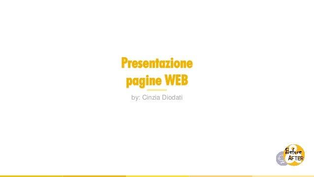 Presentazione pagine WEB by: Cinzia Diodati