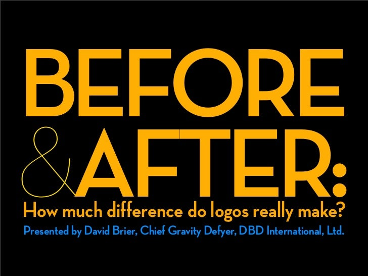 BEFORE &AFTER: How much difference do logos really make? Presented by David Brier, Chief Gravity Defyer, DBD International...