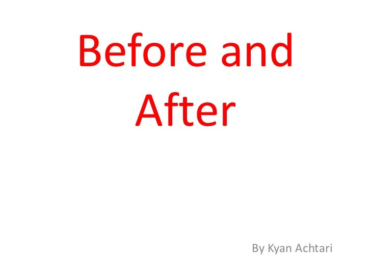 Before and   After        By Kyan Achtari