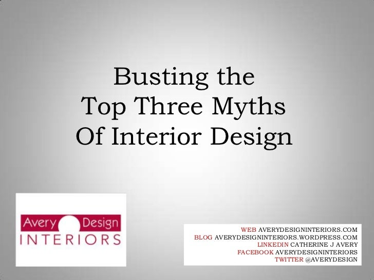 Busting the <br />Top Three Myths<br />Of Interior Design<br />WEB AVERYDESIGNINTERIORS.COM<br />BLOG AVERYDESIGNINTERIORS...