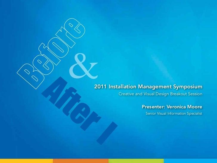 Aft&   er      2011 Installation Management Symposium              Creative and Visual Design Breakout Session      I     ...
