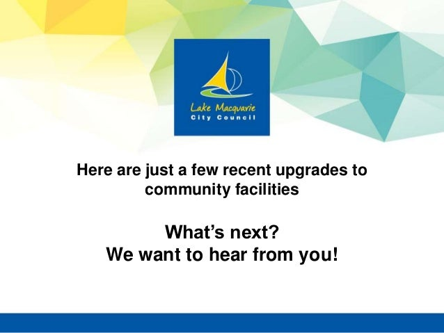 Here are just a few recent upgrades to community facilities What's next? We want to hear from you!