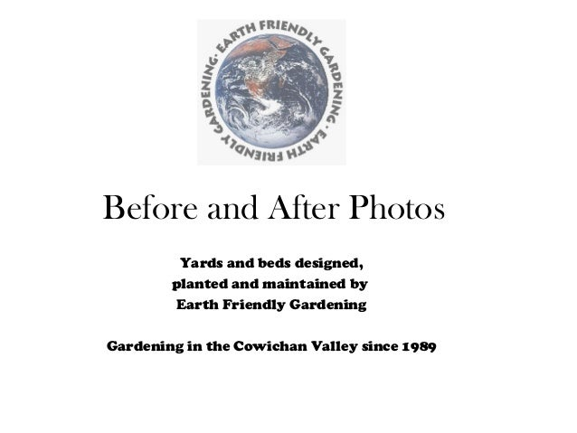 Before and After Photos         Yards and beds designed,        planted and maintained by         Earth Friendly Gardening...