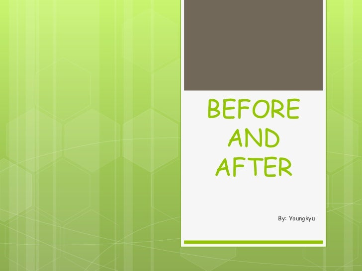 BEFORE  AND AFTER    By: Youngkyu