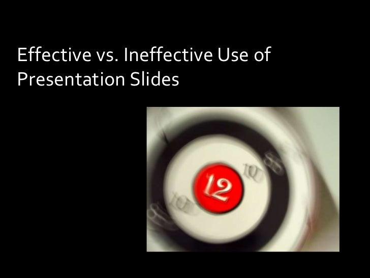 Effective vs. Ineffective Use of Presentation Slides<br />