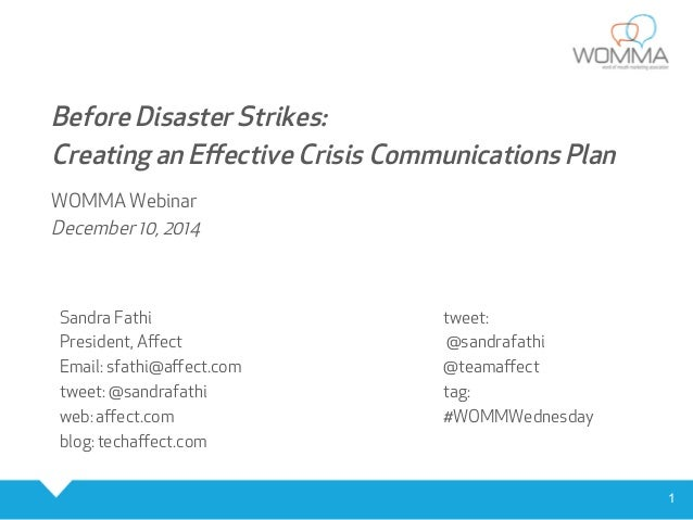 1  Before Disaster Strikes:  Creating an Effective Crisis Communications Plan  WOMMA Webinar  December 10, 2014  Sandra Fa...