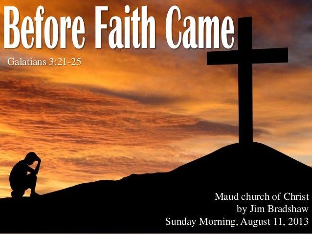 Galatians 3:21-25 Maud church of Christ by Jim Bradshaw Sunday Morning, August 11, 2013