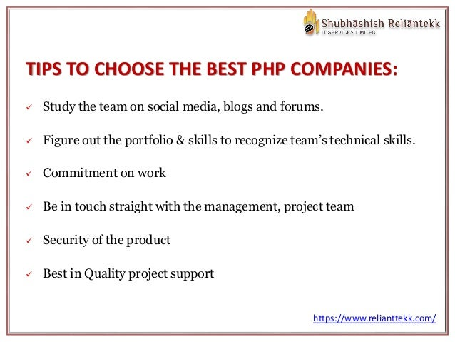 TIPS TO CHOOSE THE BEST PHP COMPANIES:  Study the team on social media, blogs and forums.  Figure out the portfolio & sk...