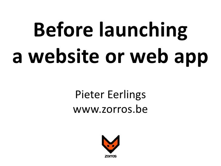 Before launching <br />a website or web app<br />Pieter Eerlings<br />www.zorros.be<br />