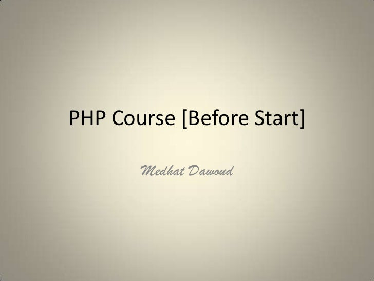 PHP Course [Before Start]<br />Medhat Dawoud<br />