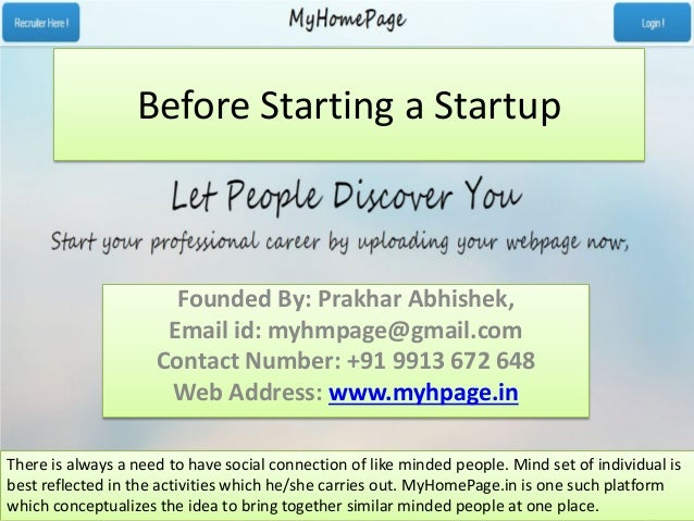 Before Starting a Startup Founded By: Prakhar Abhishek, Email id: myhmpage@gmail.com Contact Number: +91 9913 672 648 Web ...