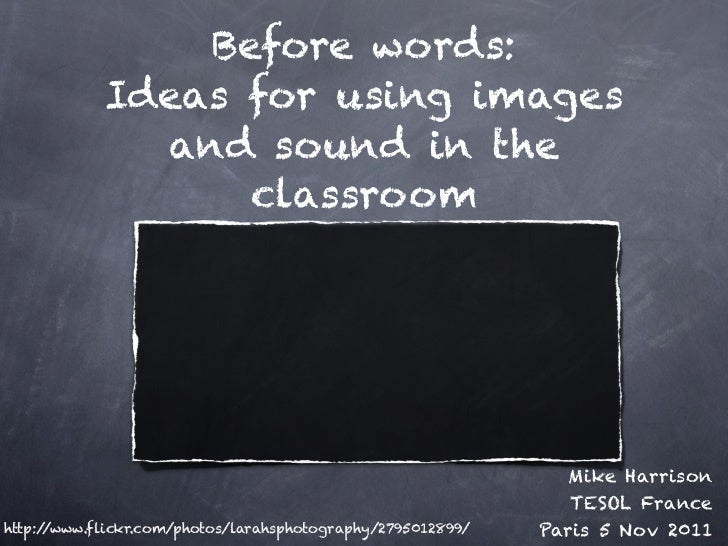 Before words:            Ideas for using images              and sound in the                  classroom                  ...