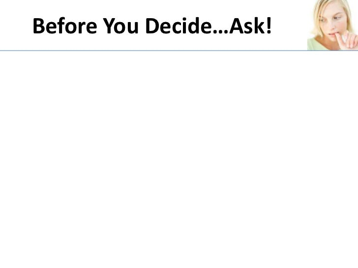 Before You Decide…Ask!<br />