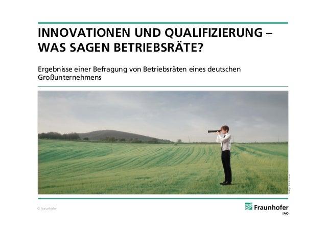 INNOVATIONEN UND QUALIFIZIERUNG – WAS SAGEN BETRIEBSRÄTE?  © olly / Fotolia.com  Ergebnisse einer Befragung von Betriebsrä...