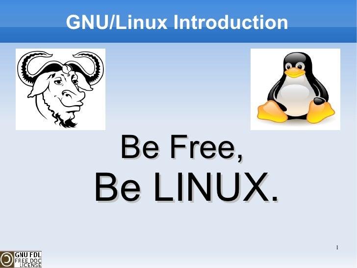 GNU/Linux Introduction <ul><ul><li>Be Free, </li></ul></ul><ul><ul><li>Be LINUX. </li></ul></ul>