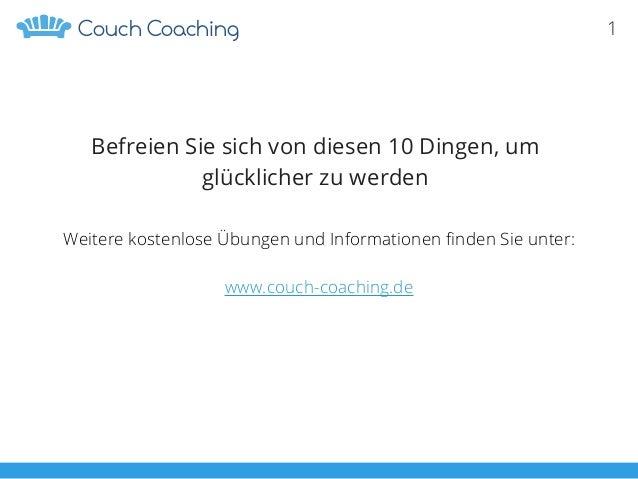 1CoachingCouch Befreien Sie sich von diesen 10 Dingen, um glücklicher zu werden Weitere kostenlose Übungen und Information...