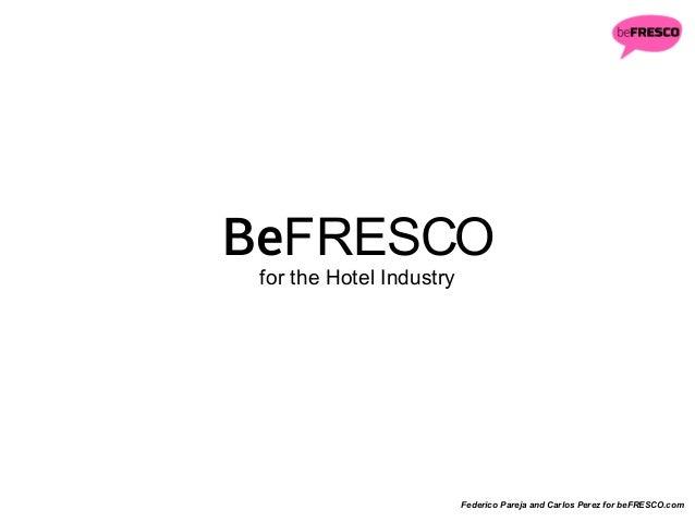 BeFRESCO for the Hotel Industry Federico Pareja and Carlos Perez for beFRESCO.com