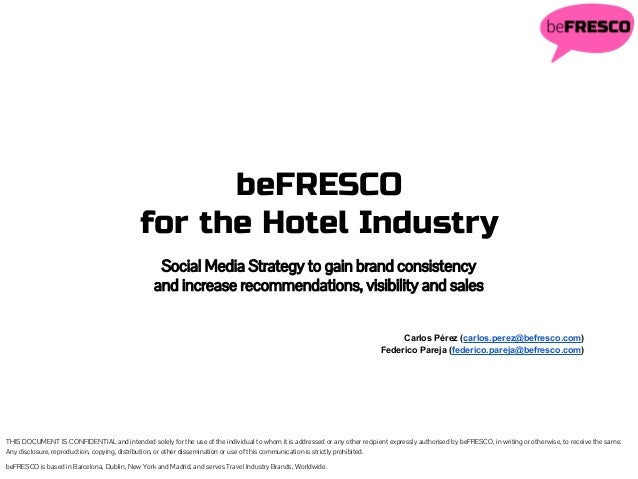beFRESCO for the Hotel Industry THIS DOCUMENT IS CONFIDENTIAL and intended solely for the use of the individual to whom it...