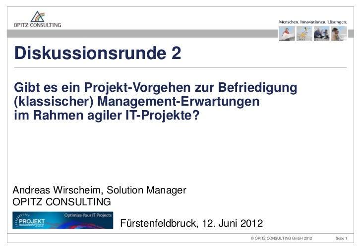Diskussionsrunde 2Gibt es ein Projekt-Vorgehen zur Befriedigung(klassischer) Management-Erwartungenim Rahmen agiler IT-Pro...