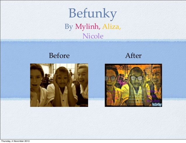 Befunky By Mylinh, Aliza, Nicole Before After Thursday, 4 November 2010
