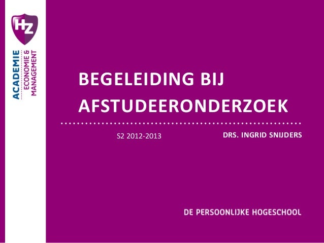 BEGELEIDING BIJAFSTUDEERONDERZOEK   S2 2012-2013   DRS. INGRID SNIJDERS