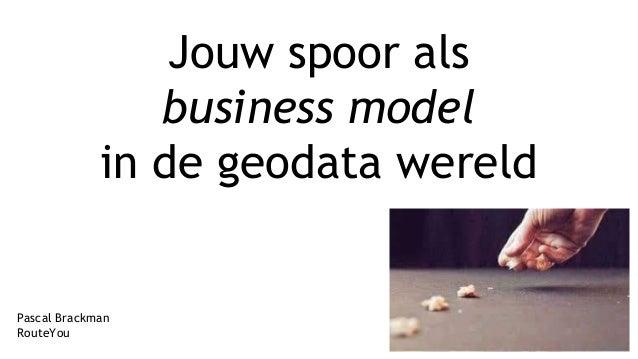 Jouw spoor als business model in de geodata wereld Pascal Brackman RouteYou