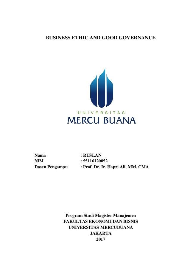 BUSINESS ETHIC AND GOOD GOVERNANCE Nama : RUSLAN NIM : 55116120052 Dosen Pengampu : Prof. Dr. Ir. Hapzi Ali, MM, CMA Progr...
