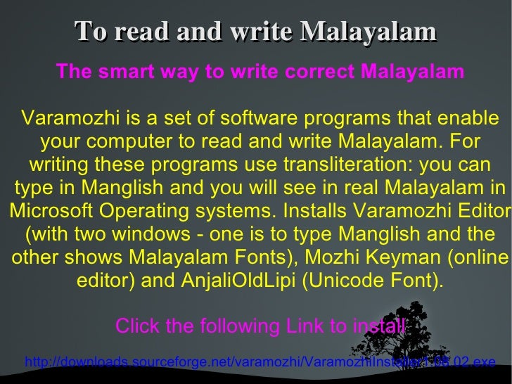 To read and write Malayalam      The smart way to write correct Malayalam   Varamozhi is a set of software programs that e...