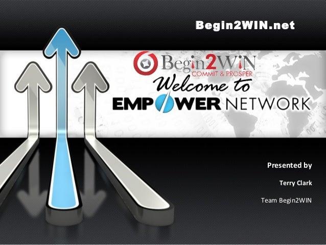 Presented by Terry Clark Team Begin2WIN Begin2WIN.net