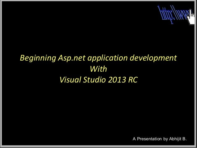 Beginning Asp.net application development With Visual Studio 2013 RC  A Presentation by Abhijit B.