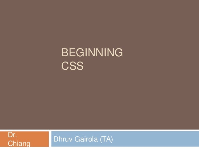 BEGINNING CSS  Dr. Chiang  Dhruv Gairola (TA)