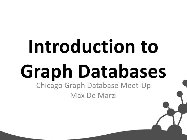 Introduction toGraph Databases  Chicago Graph Database Meet-Up          Max De Marzi