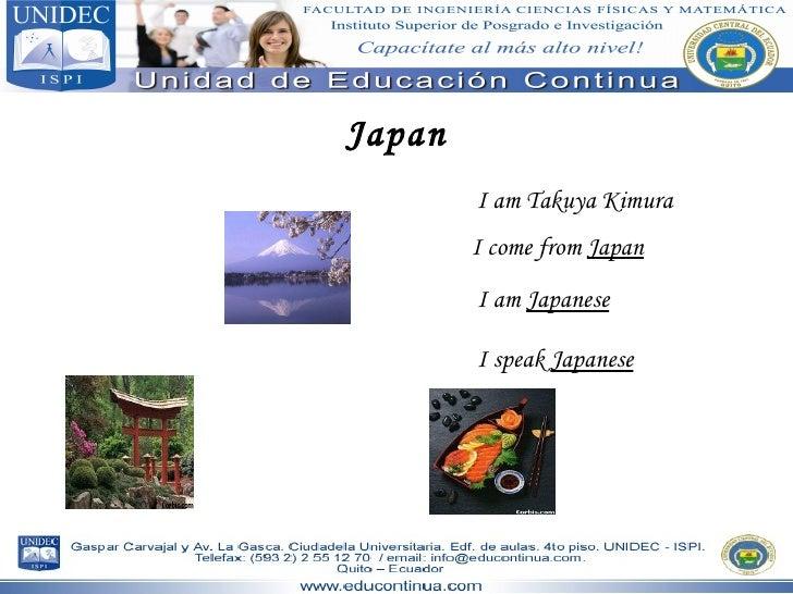 Japan I am Takuya Kimura I come from  Japan I am  Japanese I speak  Japanese