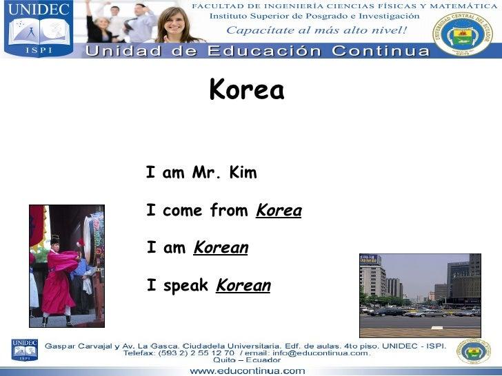 Korea I am Mr. Kim I come from  Korea I am  Korean I speak  Korean