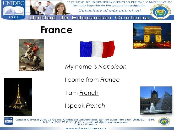 France My name is  Napoleon I come from  France I am  French I speak  French
