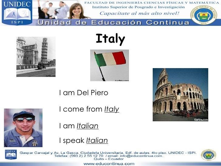 Italy I am Del Piero I come from  Italy I am  Italian I speak  Italian