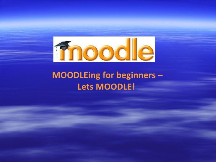 MOODLEing for beginners – Lets MOODLE!