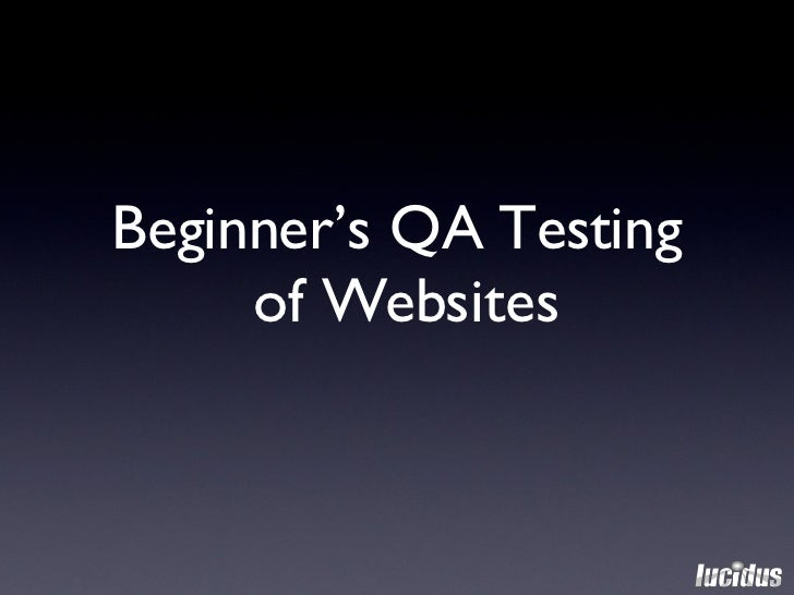 <ul><li>Beginner's QA Testing  of Websites </li></ul>