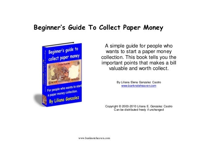 www.banknoteheaven.com Beginner's Guide To Collect Paper Money A simple guide for people who wants to start a paper money ...