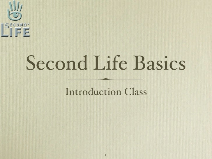 Second Life Basics    Introduction Class            1