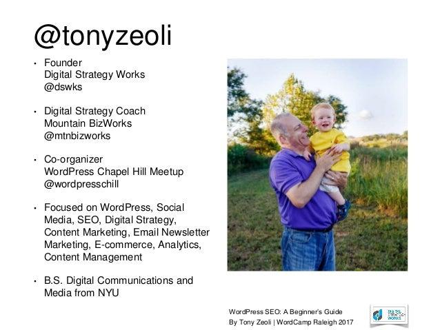 WordPress SEO: A Beginner's Guide By Tony Zeoli | WordCamp Raleigh 2017 @tonyzeoli • Founder Digital Strategy Works @dswks...