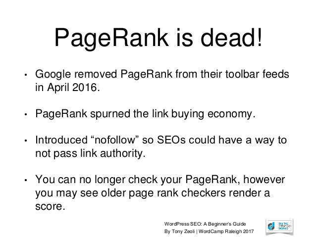 WordPress SEO: A Beginner's Guide By Tony Zeoli | WordCamp Raleigh 2017 PageRank is dead! • Google removed PageRank from t...