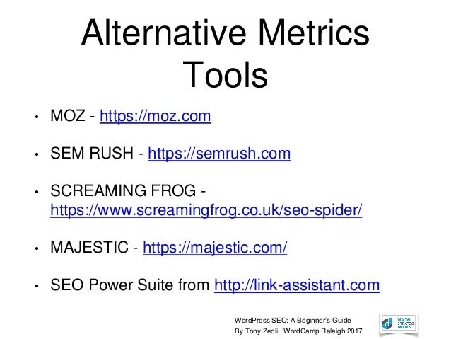 WordPress SEO: A Beginner's Guide By Tony Zeoli | WordCamp Raleigh 2017 Alternative Metrics Tools • MOZ - https://moz.com ...