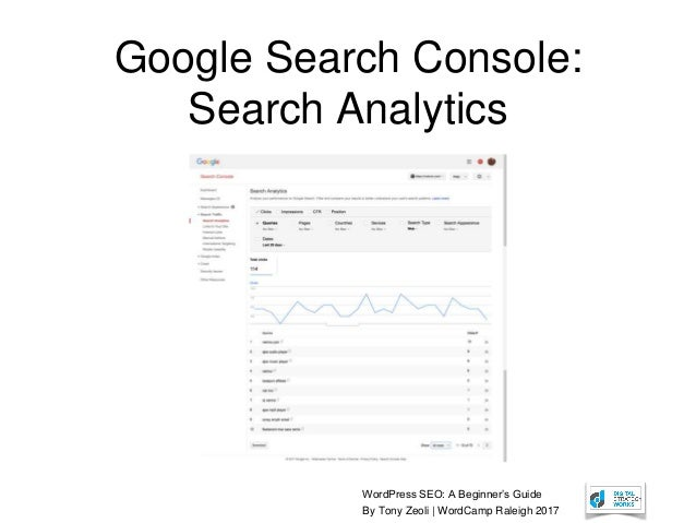 WordPress SEO: A Beginner's Guide By Tony Zeoli | WordCamp Raleigh 2017 Google Search Console: Search Analytics