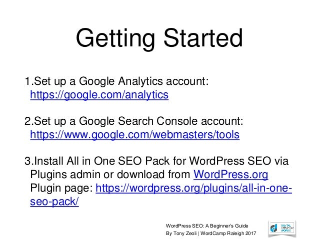 WordPress SEO: A Beginner's Guide By Tony Zeoli | WordCamp Raleigh 2017 Getting Started 1.Set up a Google Analytics accoun...