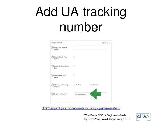 WordPress SEO: A Beginner's Guide By Tony Zeoli | WordCamp Raleigh 2017 Add UA tracking number https://semperplugins.com/d...